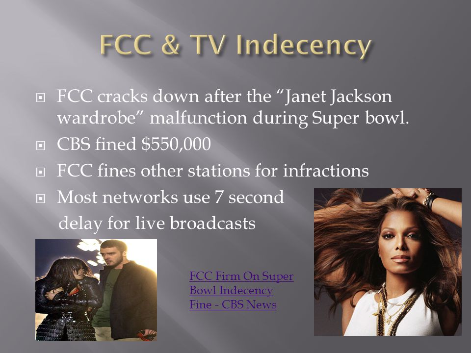 FCC & TV Indecency FCC cracks down after the Janet Jackson wardrobe malfunction during Super bowl.