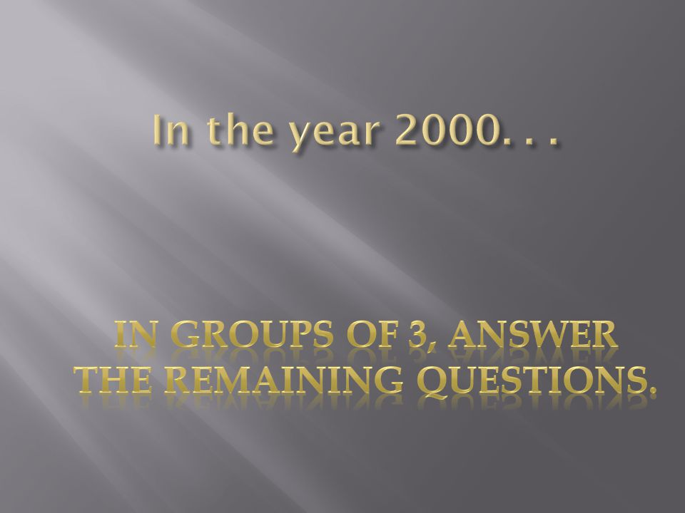 In groups of 3, answer the remaining questions.
