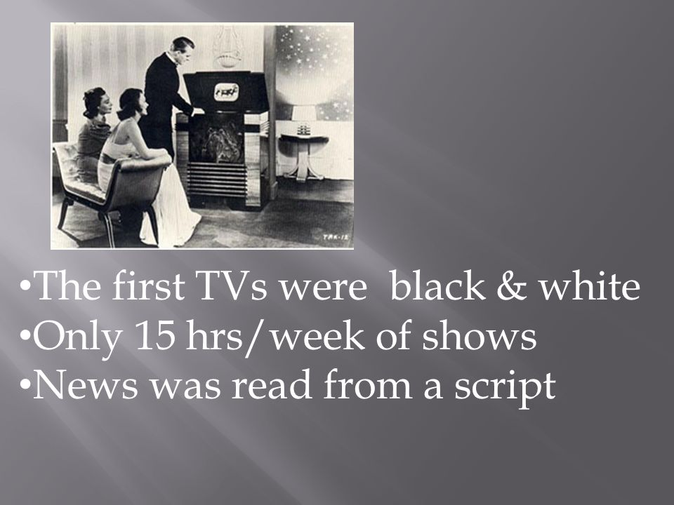 The first TVs were black & white