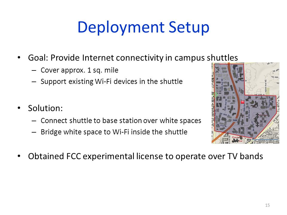 Deployment Setup Goal: Provide Internet connectivity in campus shuttles. Cover approx. 1 sq. mile.