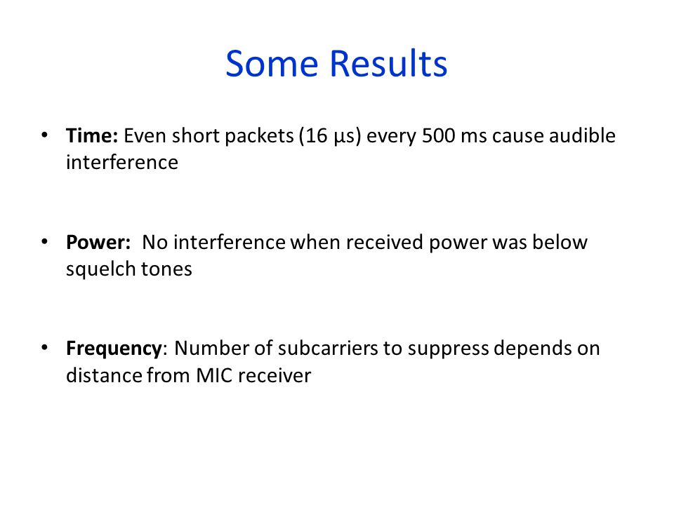 Some Results Time: Even short packets (16 µs) every 500 ms cause audible interference.