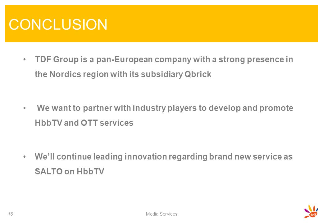 CONCLUSION TDF Group is a pan-European company with a strong presence in the Nordics region with its subsidiary Qbrick.