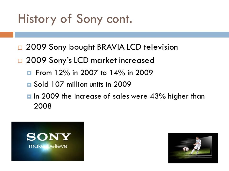 History of Sony cont. 2009 Sony bought BRAVIA LCD television