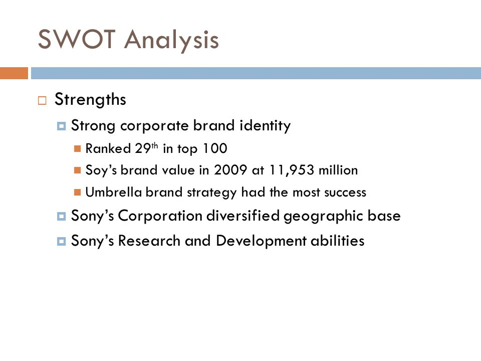 swot analysis for sony Sony corp is one of the largest consumer electronics manufacturers in the world the company's lines of smartphones and televisions have long been underperforming making its video game console business one of the main sources of profitability.