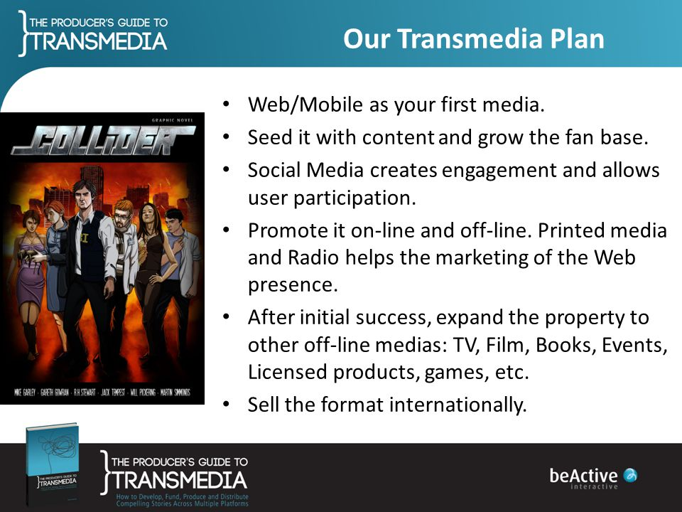 Our Transmedia Plan Web/Mobile as your first media.