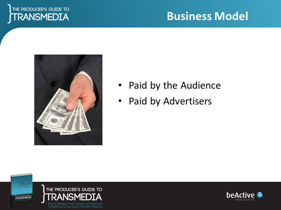 Business Model Paid by the Audience Paid by Advertisers