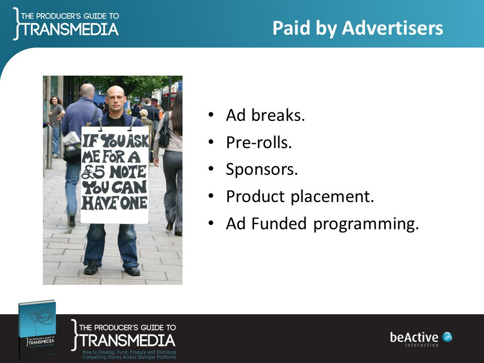 Paid by Advertisers Ad breaks. Pre-rolls. Sponsors. Product placement.