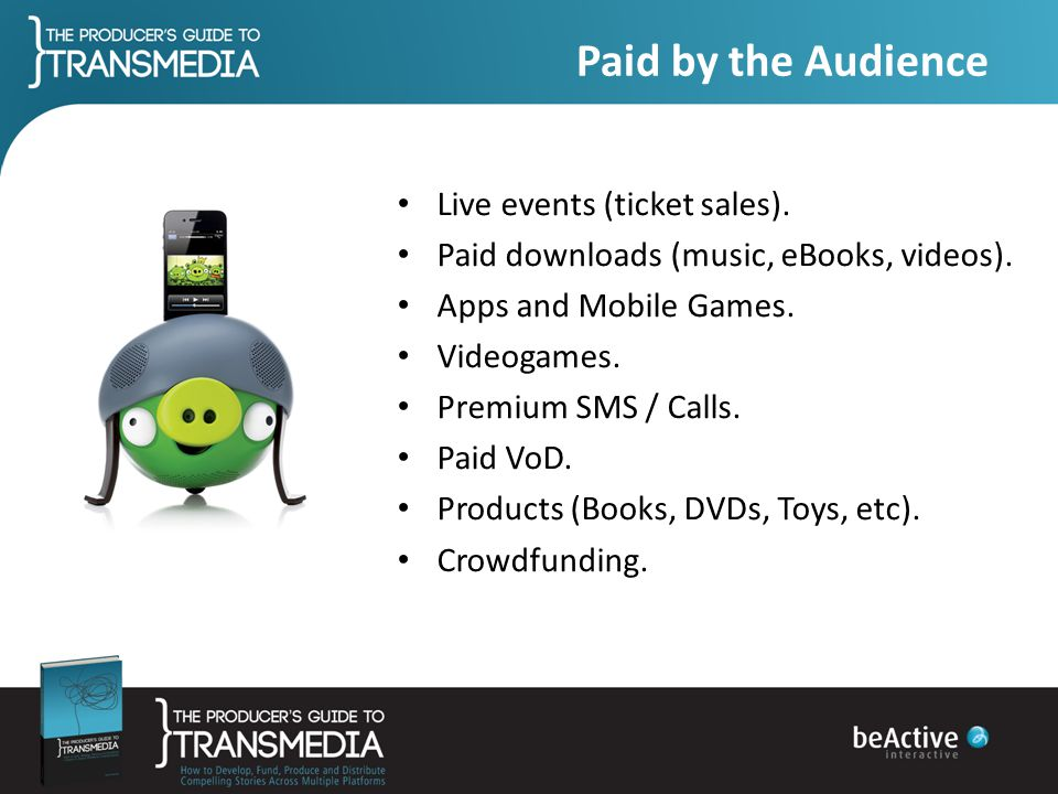 Paid by the Audience Live events (ticket sales).