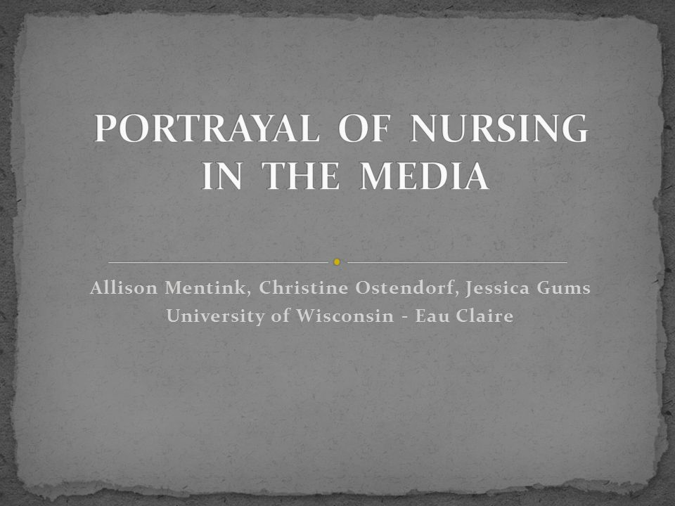 PORTRAYAL OF NURSING IN THE MEDIA