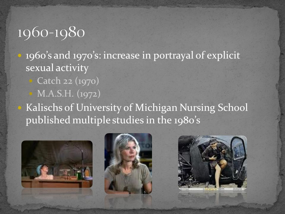 's and 1970's: increase in portrayal of explicit sexual activity. Catch 22 (1970) M.A.S.H. (1972)