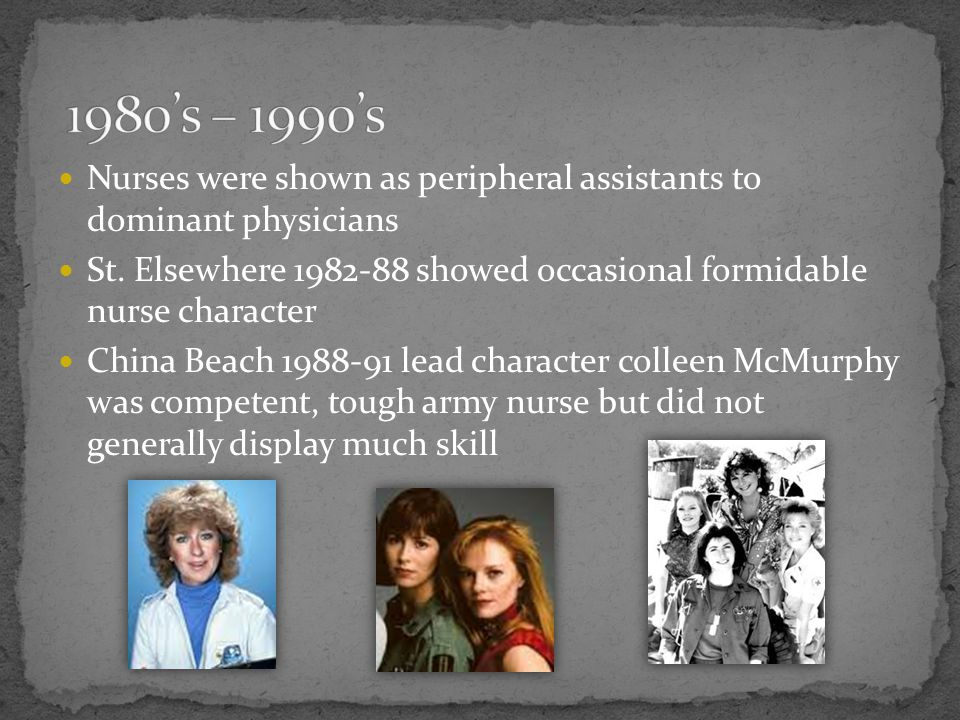 1980's – 1990's Nurses were shown as peripheral assistants to dominant physicians.