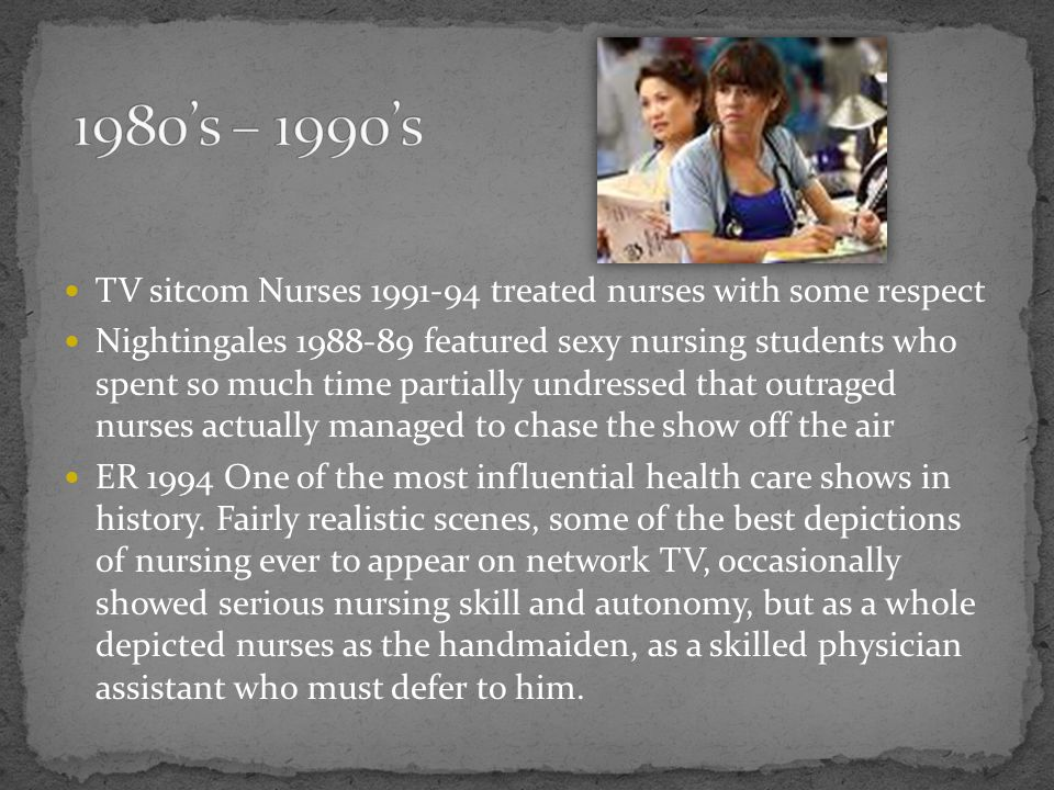 1980's – 1990's TV sitcom Nurses treated nurses with some respect.