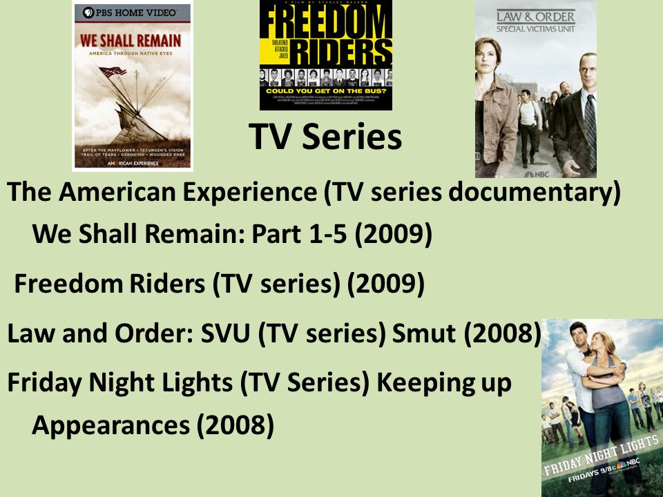 TV Series The American Experience (TV series documentary) We Shall Remain: Part 1-5 (2009) Freedom Riders (TV series) (2009)