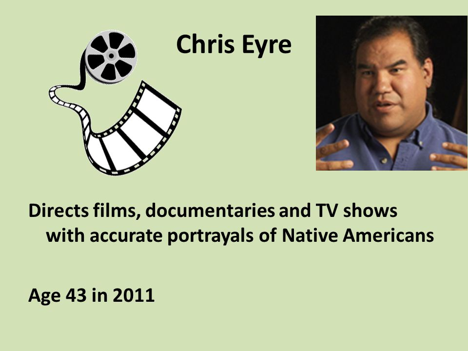 Chris Eyre Directs films, documentaries and TV shows with accurate portrayals of Native Americans.