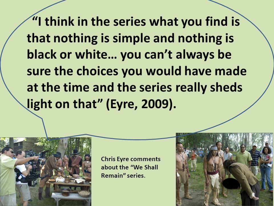 I think in the series what you find is that nothing is simple and nothing is black or white… you can't always be sure the choices you would have made at the time and the series really sheds light on that (Eyre, 2009).
