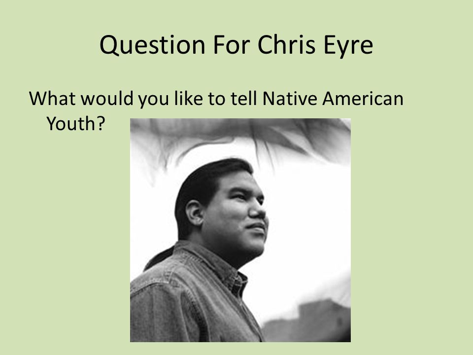Question For Chris Eyre