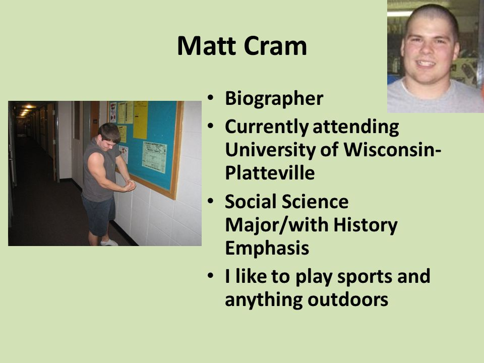 Matt Cram Biographer. Currently attending University of Wisconsin-Platteville. Social Science Major/with History Emphasis.