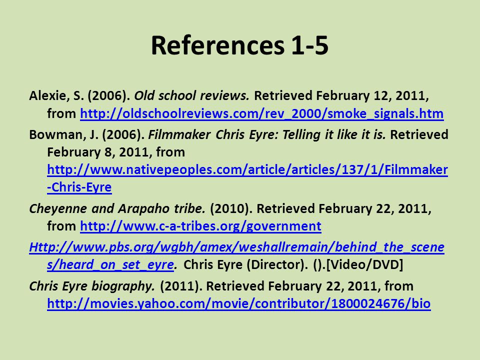 References 1-5 Alexie, S. (2006). Old school reviews. Retrieved February 12, 2011, from http://oldschoolreviews.com/rev_2000/smoke_signals.htm.