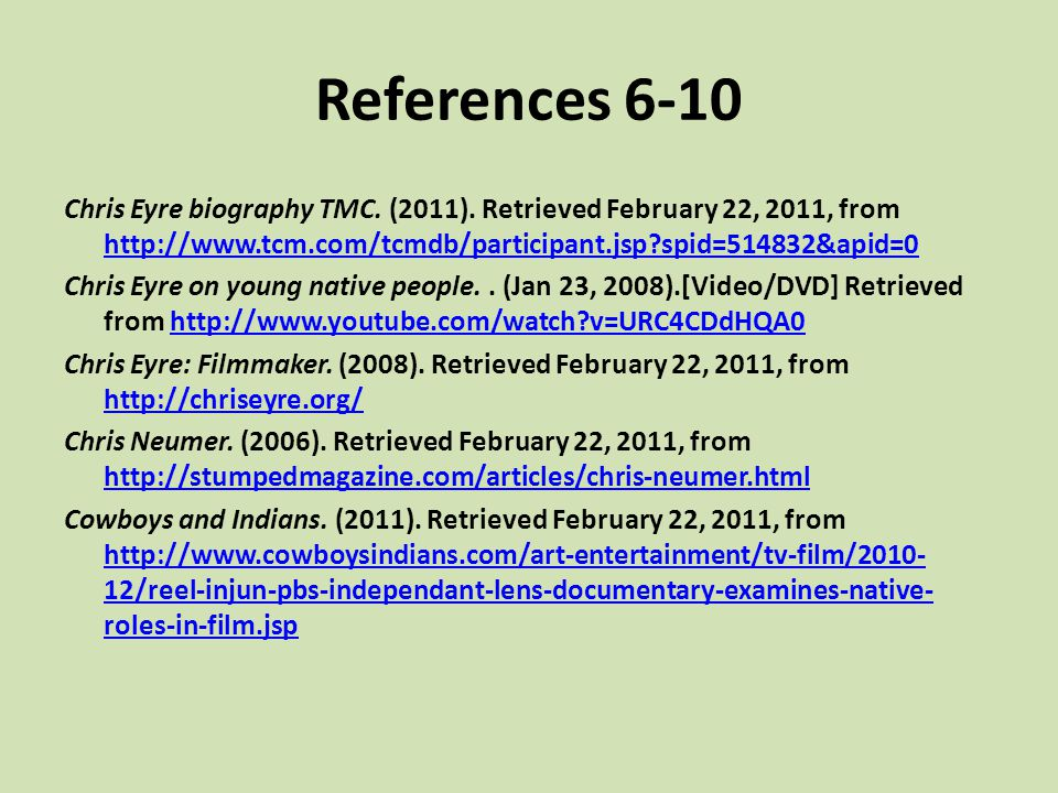 References 6-10 Chris Eyre biography TMC. (2011). Retrieved February 22, 2011, from http://www.tcm.com/tcmdb/participant.jsp spid=514832&apid=0.