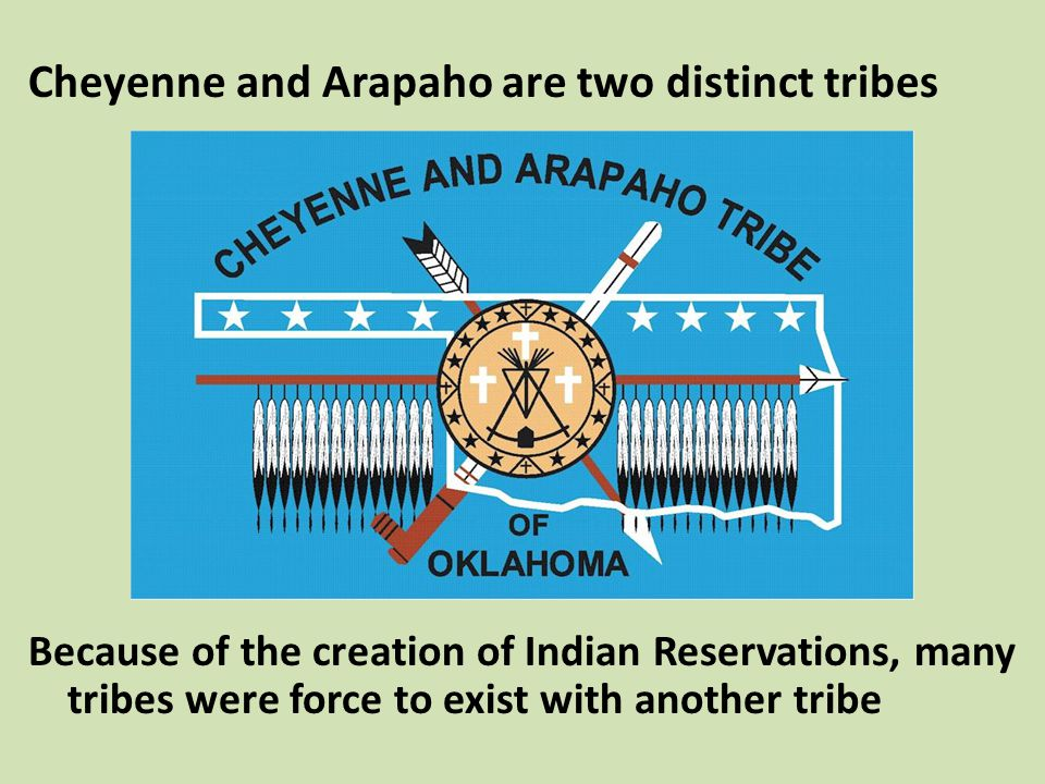 Cheyenne and Arapaho are two distinct tribes