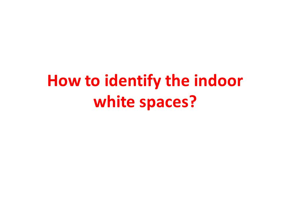 How to identify the indoor white spaces