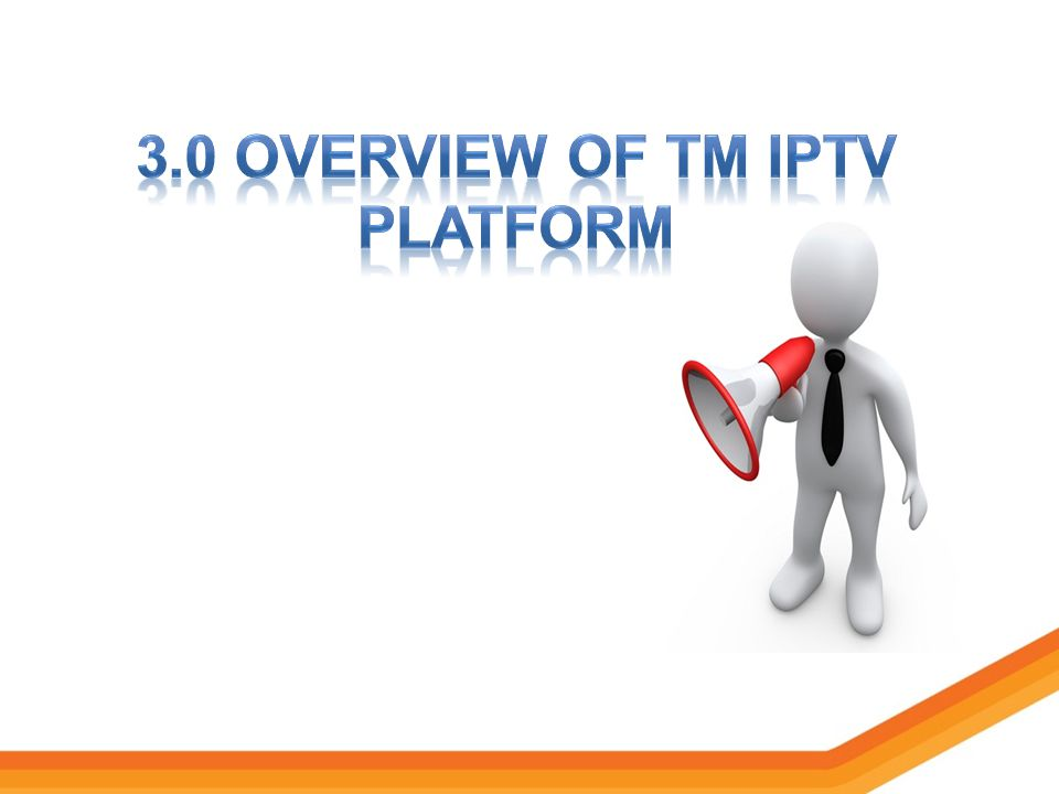 3.0 Overview of tm iptv platform