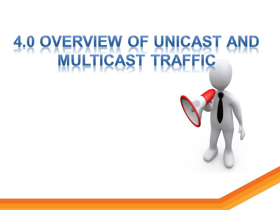 4.0 Overview of unicast and multicast traffic