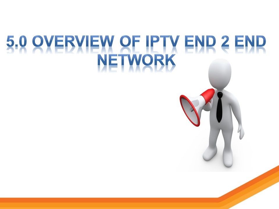 5.0 Overview of iptv end 2 end network