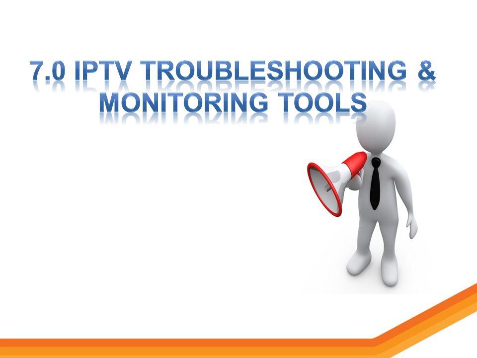 7.0 iptv Troubleshooting & monitoring tools