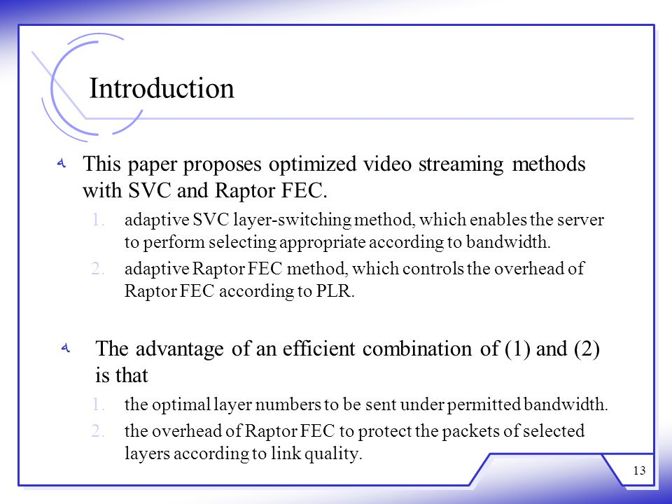 Introduction This paper proposes optimized video streaming methods with SVC and Raptor FEC.