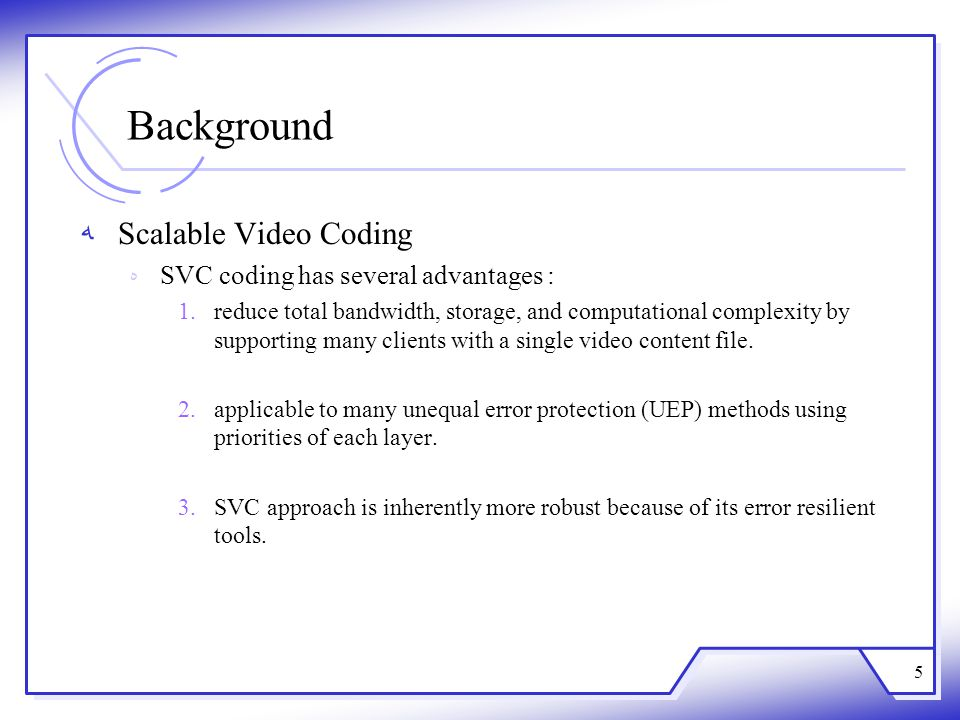 Background Scalable Video Coding SVC coding has several advantages :