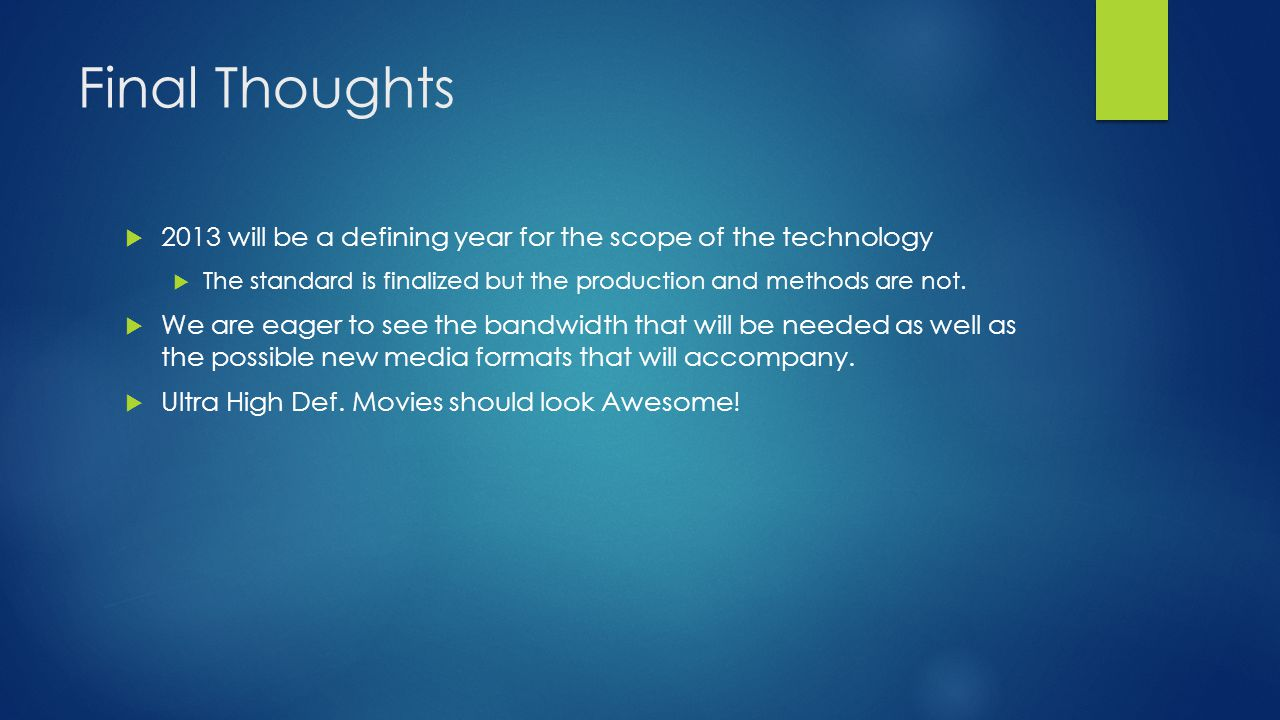 Final Thoughts 2013 will be a defining year for the scope of the technology. The standard is finalized but the production and methods are not.