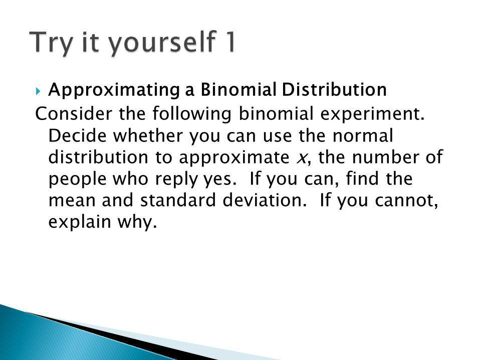Try it yourself 1 Approximating a Binomial Distribution