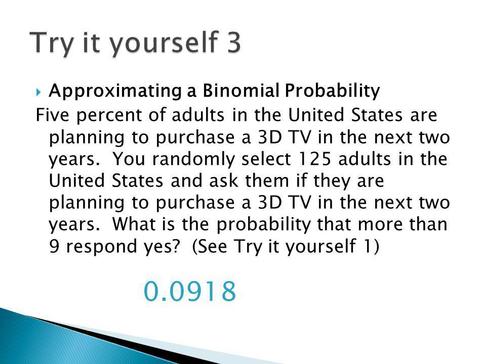 Try it yourself 3 0.0918 Approximating a Binomial Probability