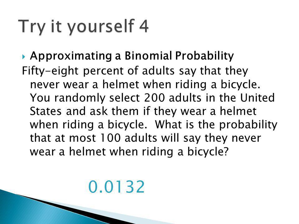 Try it yourself 4 0.0132 Approximating a Binomial Probability