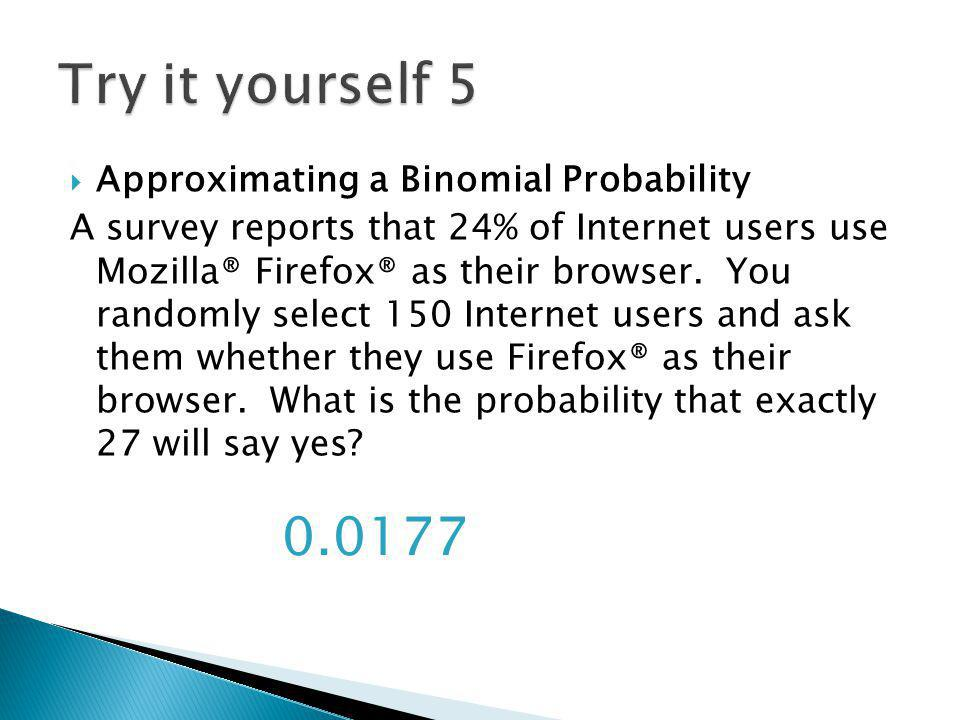 Try it yourself 5 0.0177 Approximating a Binomial Probability