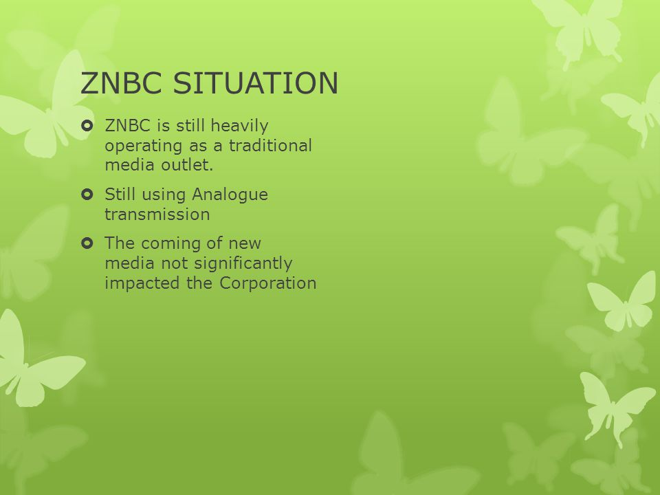 ZNBC SITUATION ZNBC is still heavily operating as a traditional media outlet. Still using Analogue transmission.