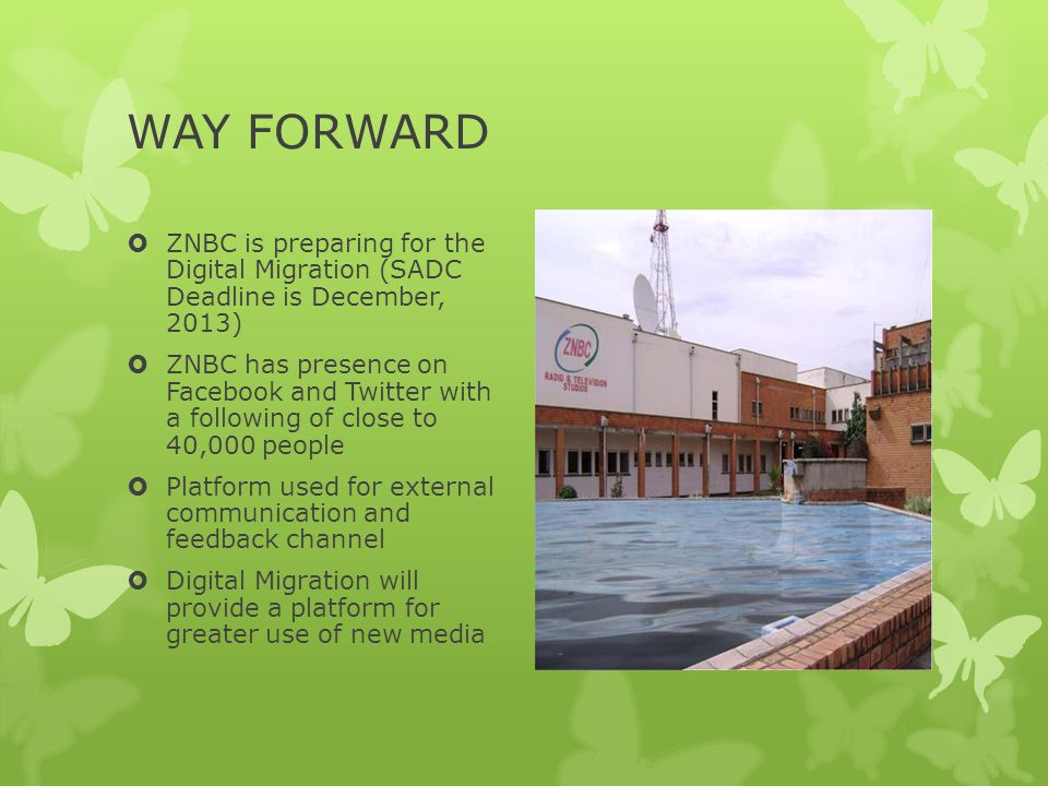WAY FORWARD ZNBC is preparing for the Digital Migration (SADC Deadline is December, 2013)