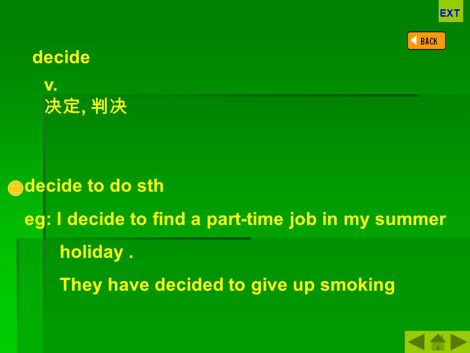 eg: I decide to find a part-time job in my summer holiday .