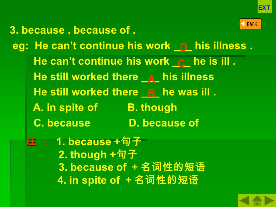 eg: He can't continue his work ___ his illness .