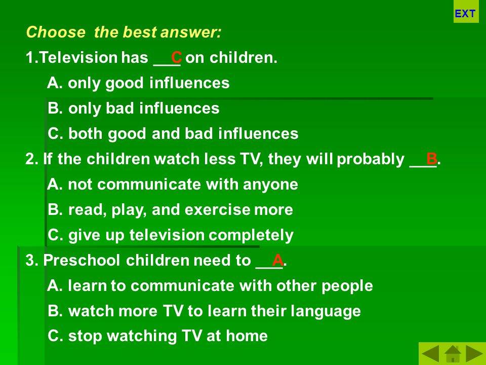 Choose the best answer: 1.Television has ___ on children.