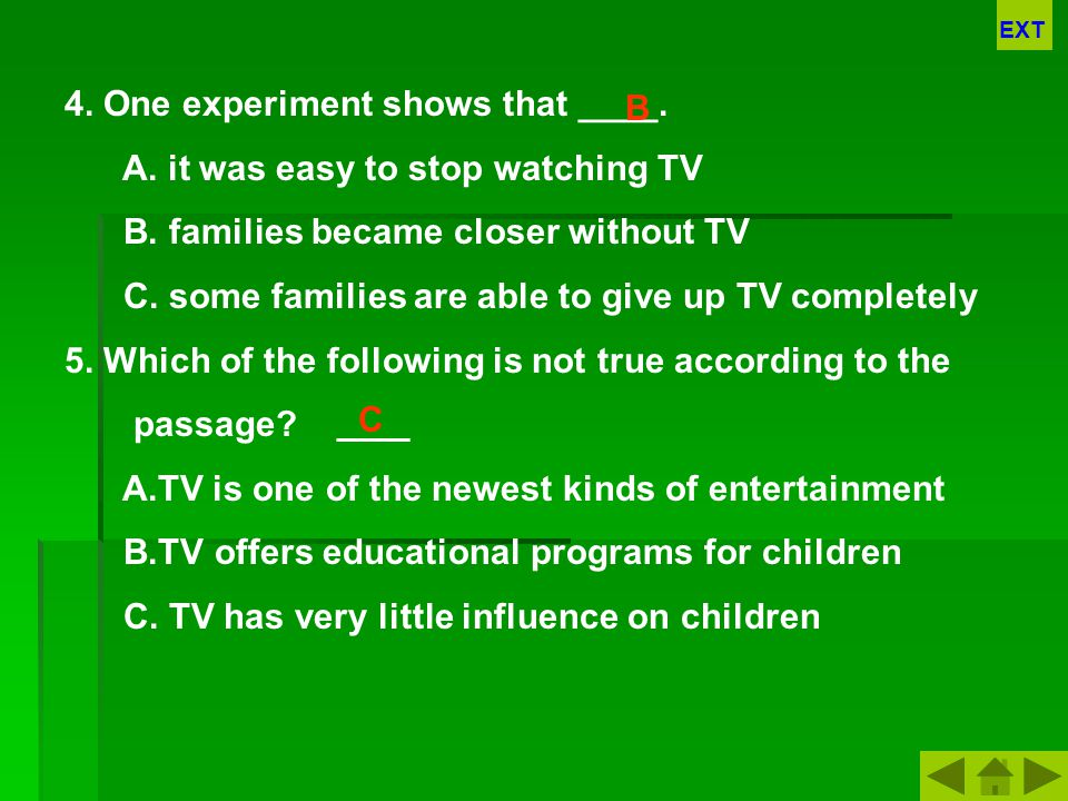 4. One experiment shows that ____. A. it was easy to stop watching TV