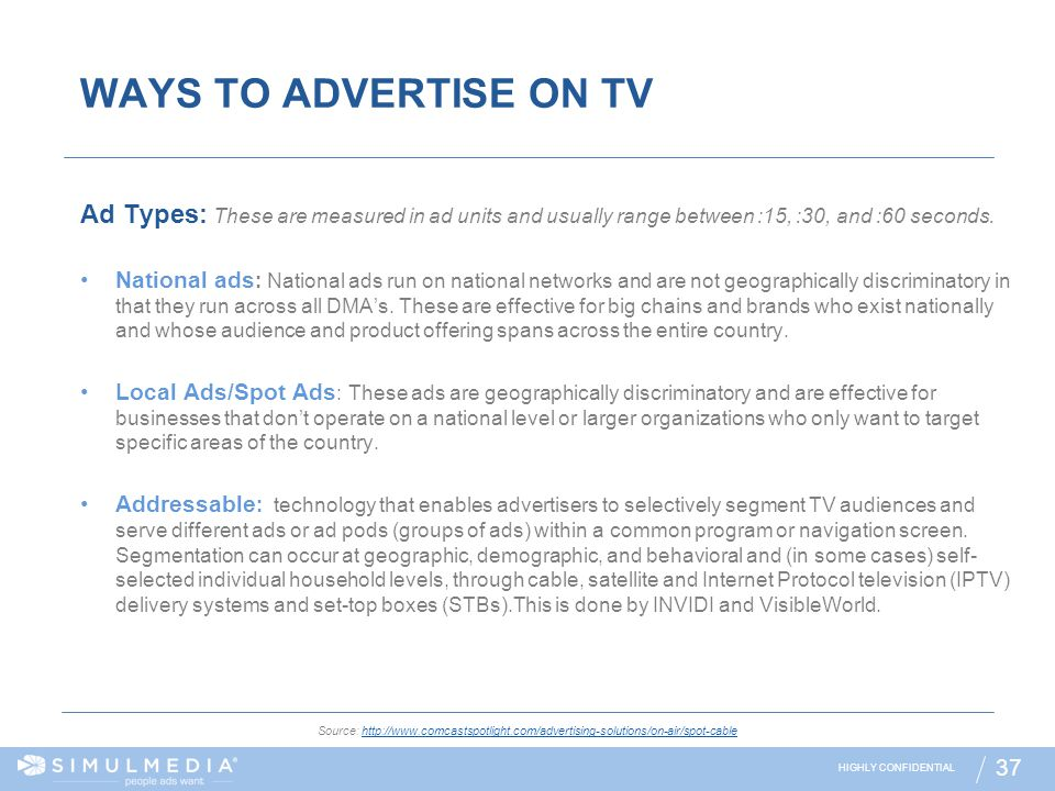 WAYS TO ADVERTISE ON TV Ad Types: These are measured in ad units and usually range between :15, :30, and :60 seconds.