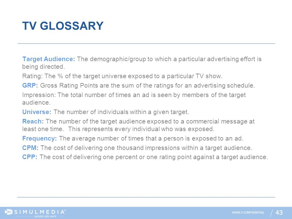 TV GLOSSARY Target Audience: The demographic/group to which a particular advertising effort is being directed.