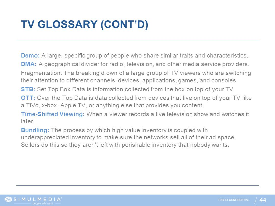 TV GLOSSARY (CONT'D) Demo: A large, specific group of people who share similar traits and characteristics.