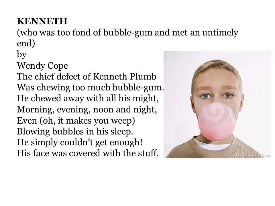 KENNETH (who was too fond of bubble-gum and met an untimely end) by Wendy Cope