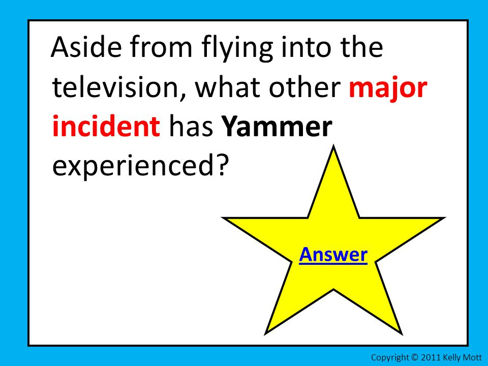 Aside from flying into the television, what other major incident has Yammer experienced