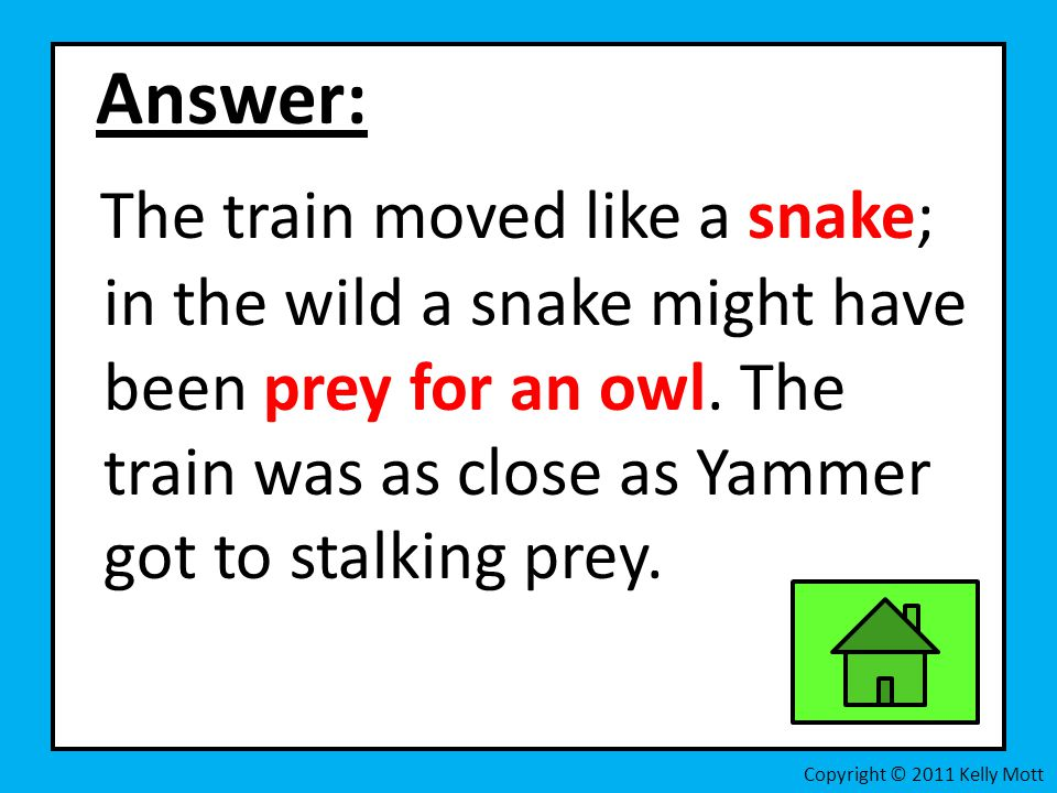 Answer: The train moved like a snake; in the wild a snake might have been prey for an owl. The train was as close as Yammer got to stalking prey.