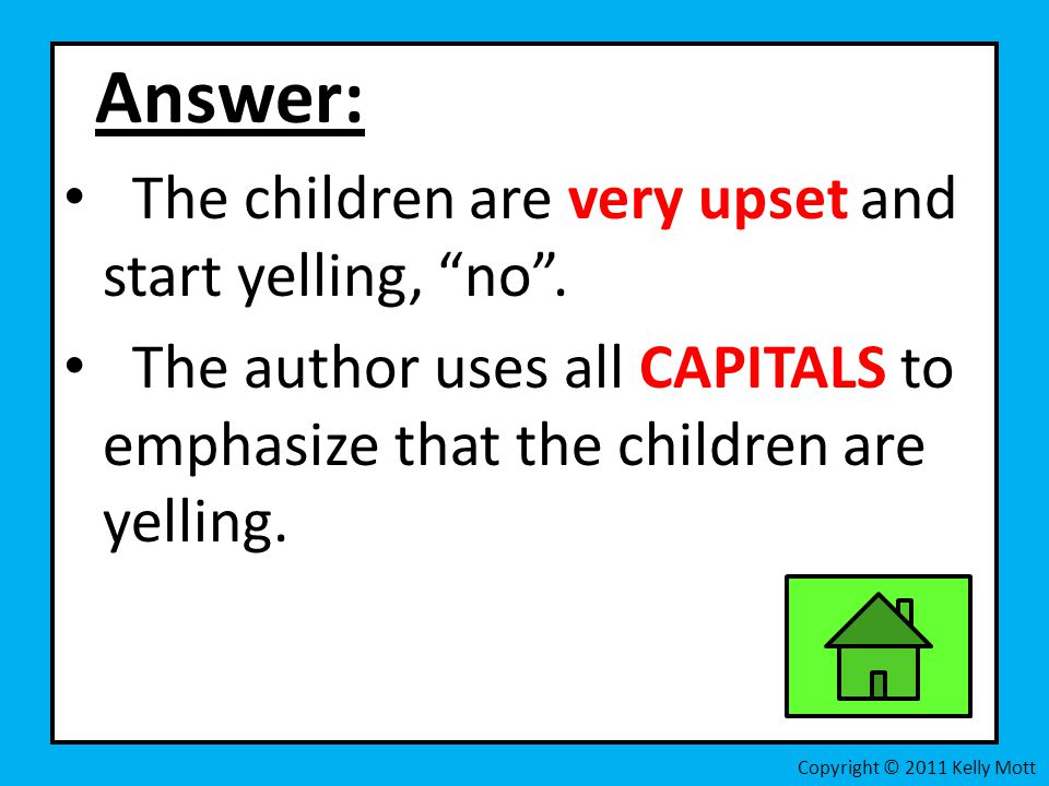 Answer: The children are very upset and start yelling, no .