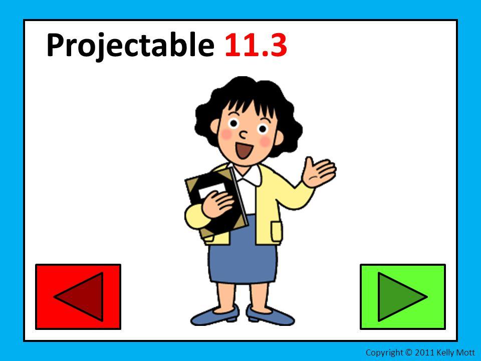 Projectable 11.3 Copyright © 2011 Kelly Mott